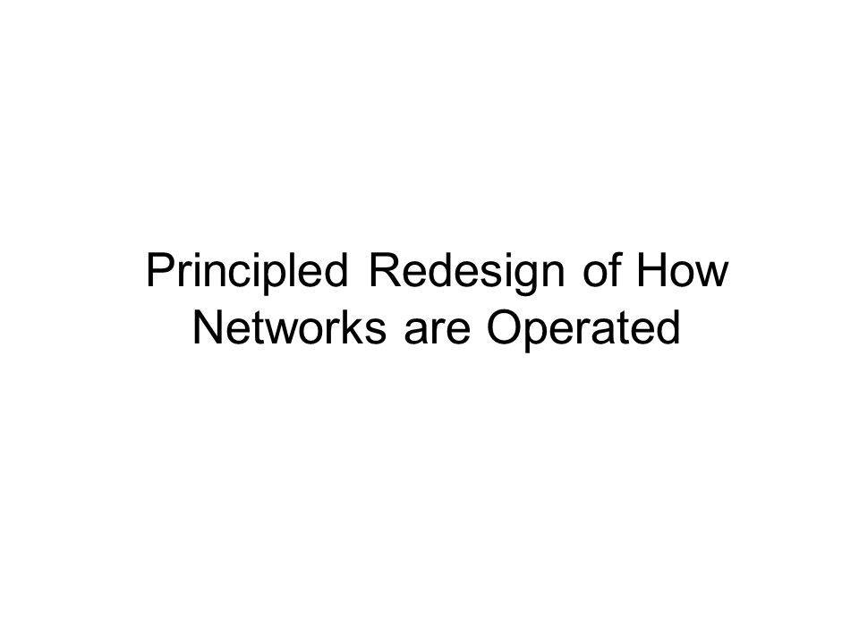 Principled Redesign of How Networks are Operated