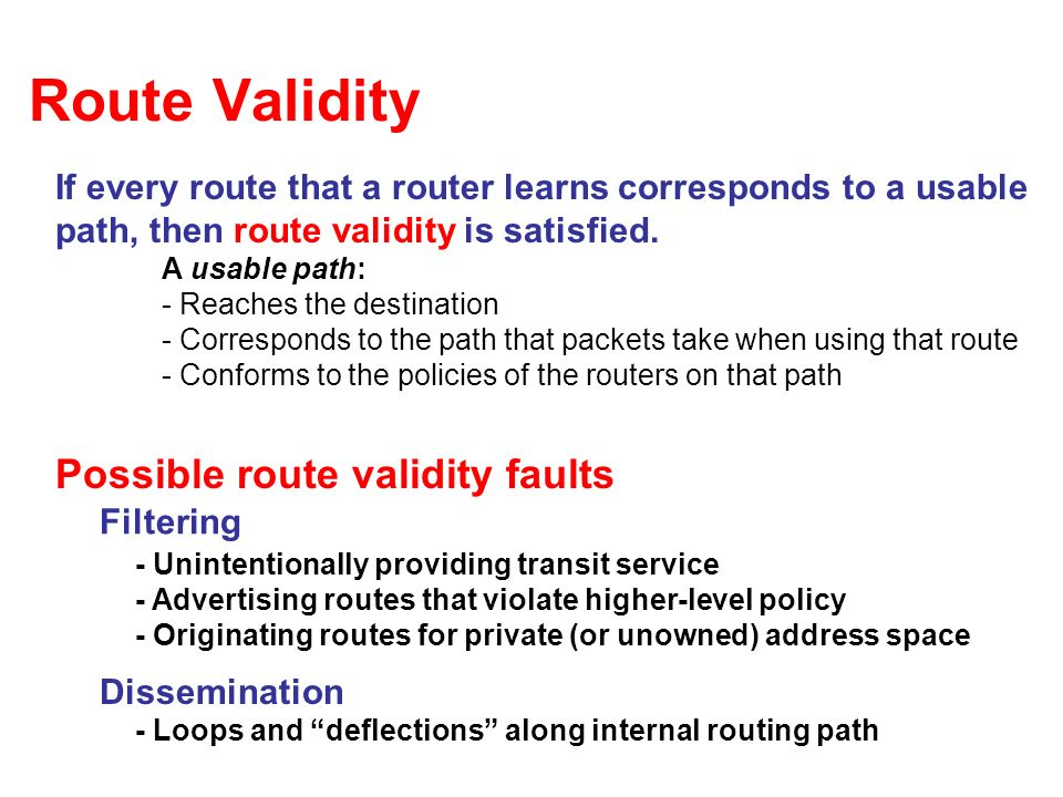 Route Validity If every route that a router learns corresponds to a usable path, then route validity is satisfied.
