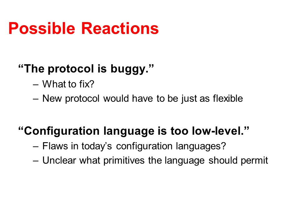 Possible Reactions The protocol is buggy. –What to fix.