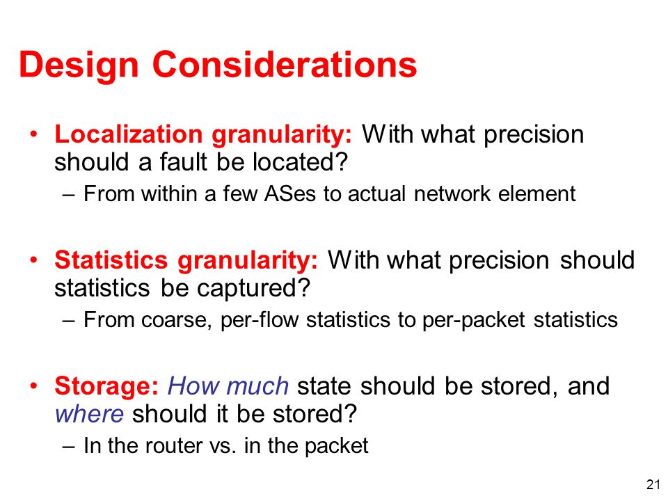 21 Design Considerations Localization granularity: With what precision should a fault be located.