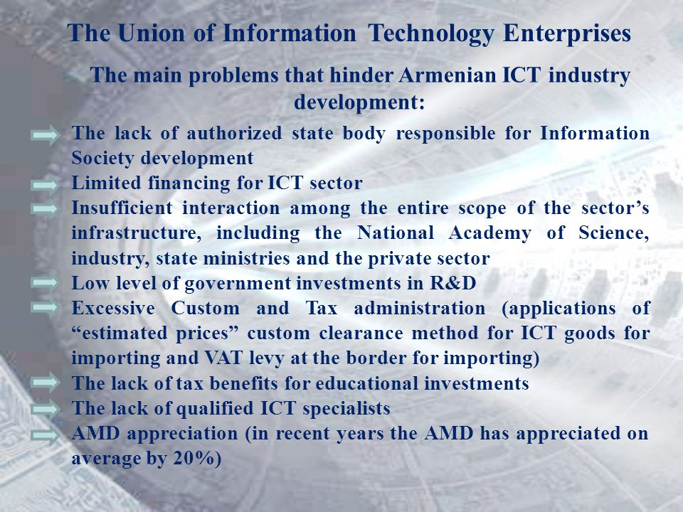 The Union of Information Technology Enterprises The main problems that hinder Armenian ICT industry development: The lack of authorized state body res
