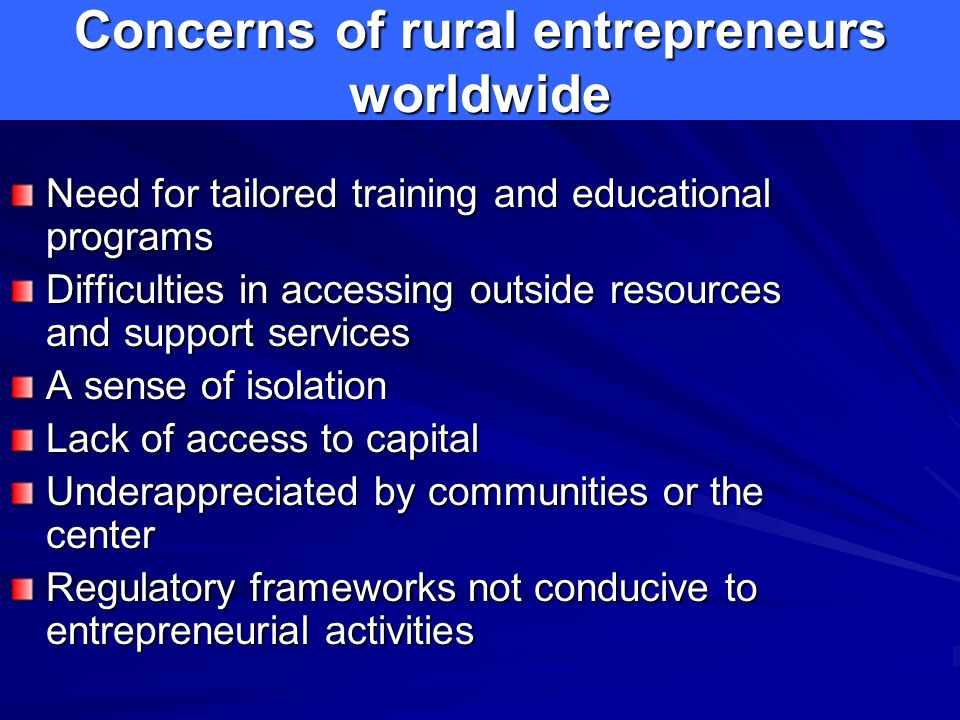Concerns of rural entrepreneurs worldwide Need for tailored training and educational programs Difficulties in accessing outside resources and support