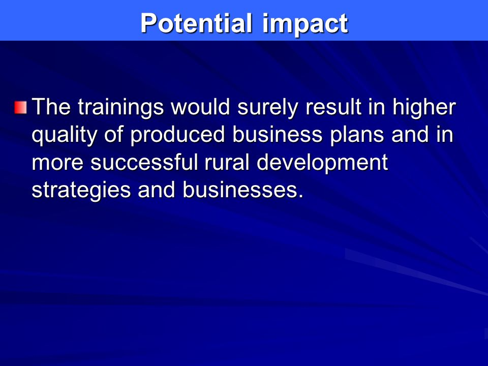 Action items: access to capital Develop a finance continuum that supports every stage of business development Create incentives for banks and other financial institutions (credit organizations) to assist in the development of loan funds, business investment mechanisms, and related funds For existing loan funds, diversify financial products to maximum extent possible Create financial innovations roundtables and insurance roundtables Goal: rural entrepreneurs need access to capital, savings, and investment opportunities, and health, retirement, and other insurance related plans that are affordable.