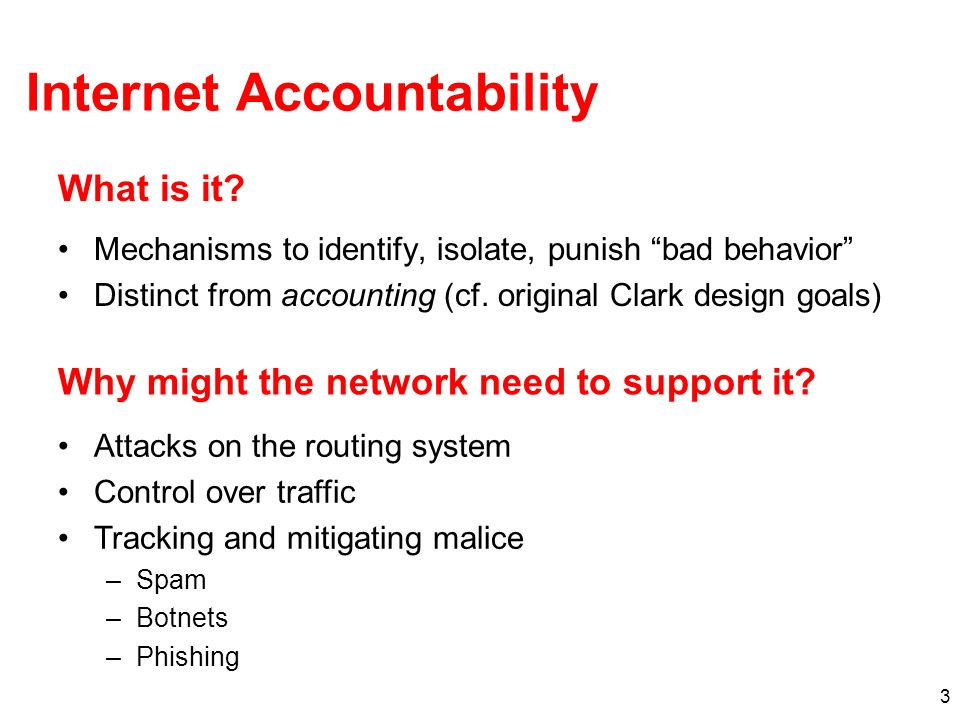 3 Internet Accountability Mechanisms to identify, isolate, punish bad behavior Distinct from accounting (cf. original Clark design goals) What is it?