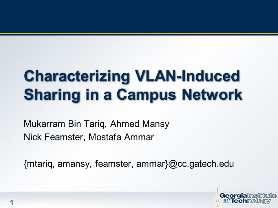 1 1 Characterizing VLAN-Induced Sharing in a Campus Network Mukarram Bin Tariq, Ahmed Mansy Nick Feamster, Mostafa Ammar {mtariq, amansy, feamster, am