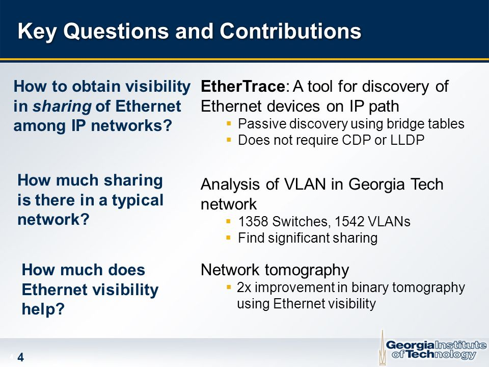 4 4 Key Questions and Contributions How to obtain visibility in sharing of Ethernet among IP networks? EtherTrace: A tool for discovery of Ethernet de