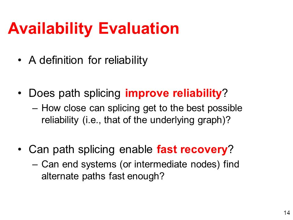 14 Availability Evaluation A definition for reliability Does path splicing improve reliability.