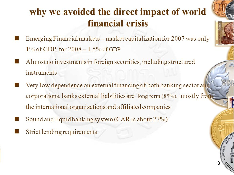 8 why we avoided the direct impact of world financial crisis Emerging Financial markets – market capitalization for 2007 was only 1% of GDP, for 2008