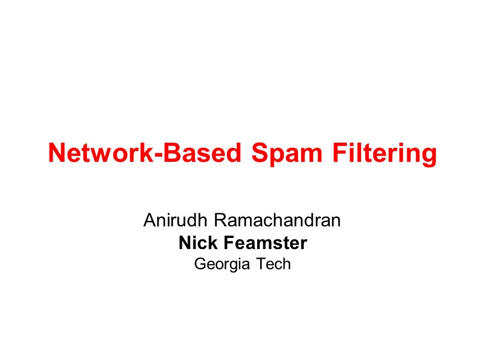 Network-Based Spam Filtering Anirudh Ramachandran Nick Feamster Georgia Tech