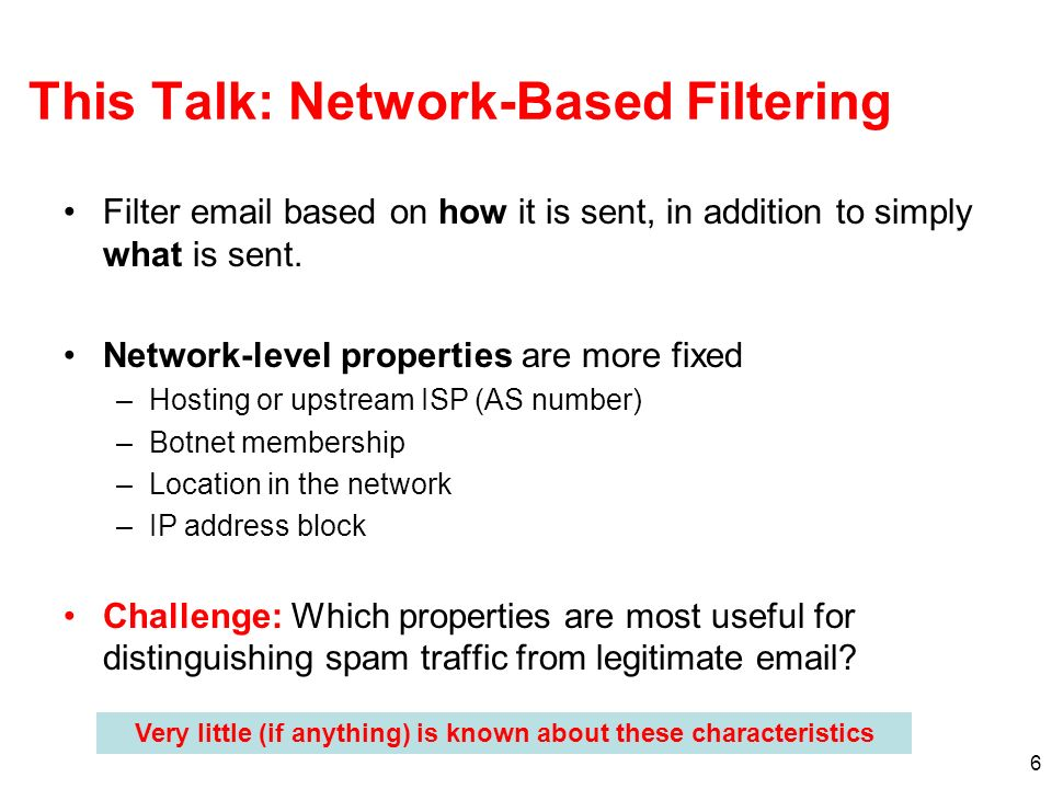 6 This Talk: Network-Based Filtering Filter  based on how it is sent, in addition to simply what is sent.