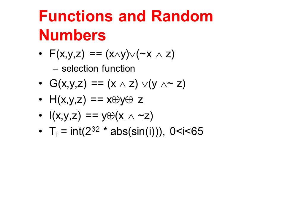 Functions and Random Numbers F(x,y,z) == (x y) (~x z) –selection function G(x,y,z) == (x z) (y ~ z) H(x,y,z) == x y z I(x,y,z) == y (x ~z) T i = int(2
