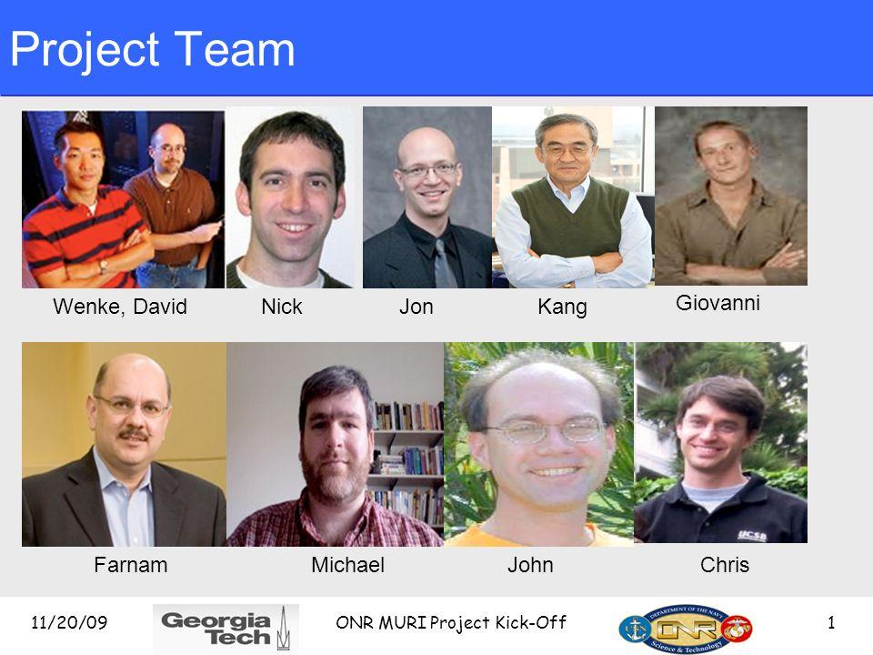 Project Team 11/20/09 ONR MURI Project Kick-Off 1 Wenke, DavidNickJonKang Giovanni FarnamMichaelJohnChris