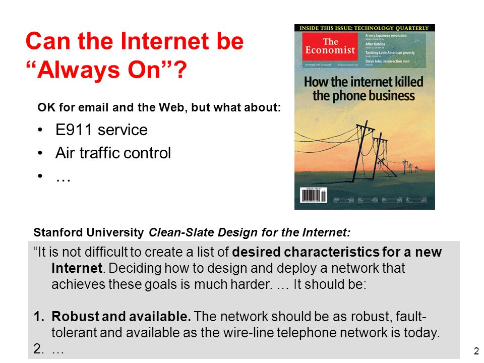 2 Can the Internet be Always On? It is not difficult to create a list of desired characteristics for a new Internet. Deciding how to design and deploy