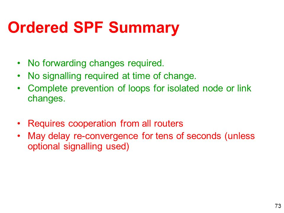 73 Ordered SPF Summary No forwarding changes required. No signalling required at time of change. Complete prevention of loops for isolated node or lin