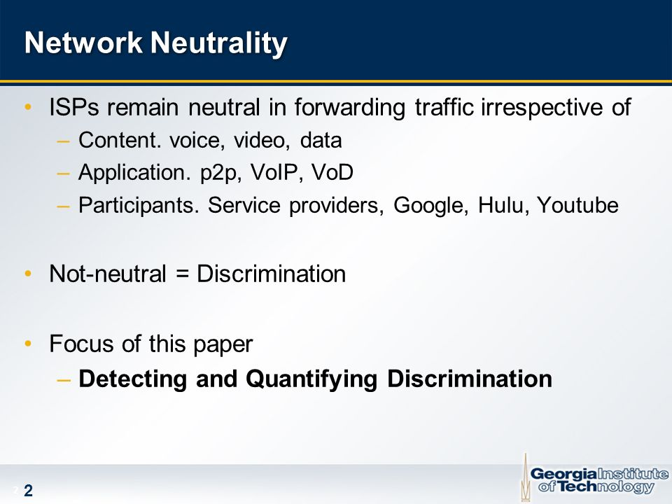 2 2 Network Neutrality ISPs remain neutral in forwarding traffic irrespective of –Content.