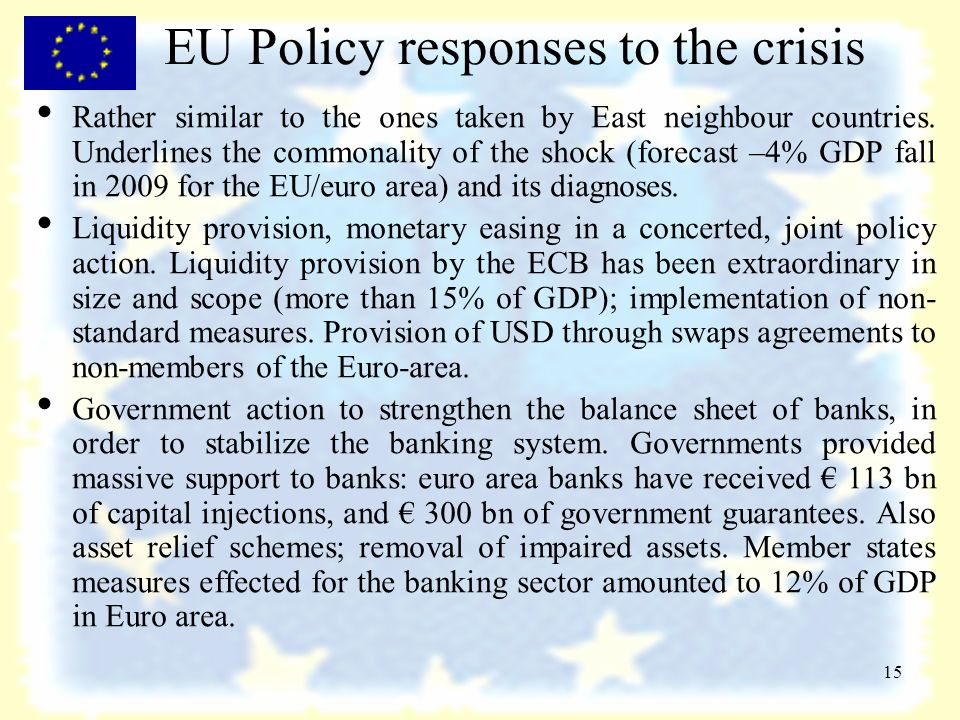 15 EU Policy responses to the crisis Rather similar to the ones taken by East neighbour countries.