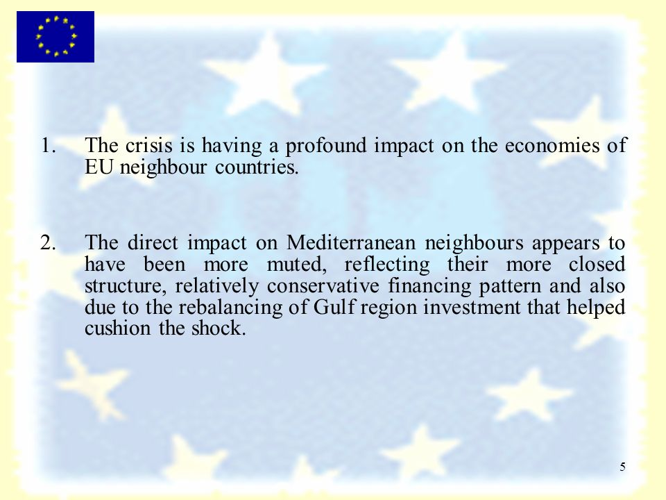 5 1.The crisis is having a profound impact on the economies of EU neighbour countries.