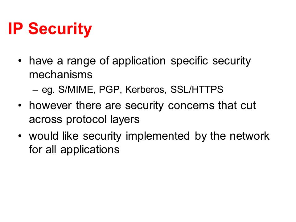 IP Security have a range of application specific security mechanisms –eg.