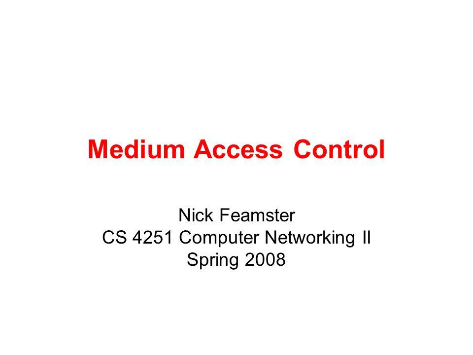 Medium Access Control Nick Feamster CS 4251 Computer Networking II Spring 2008