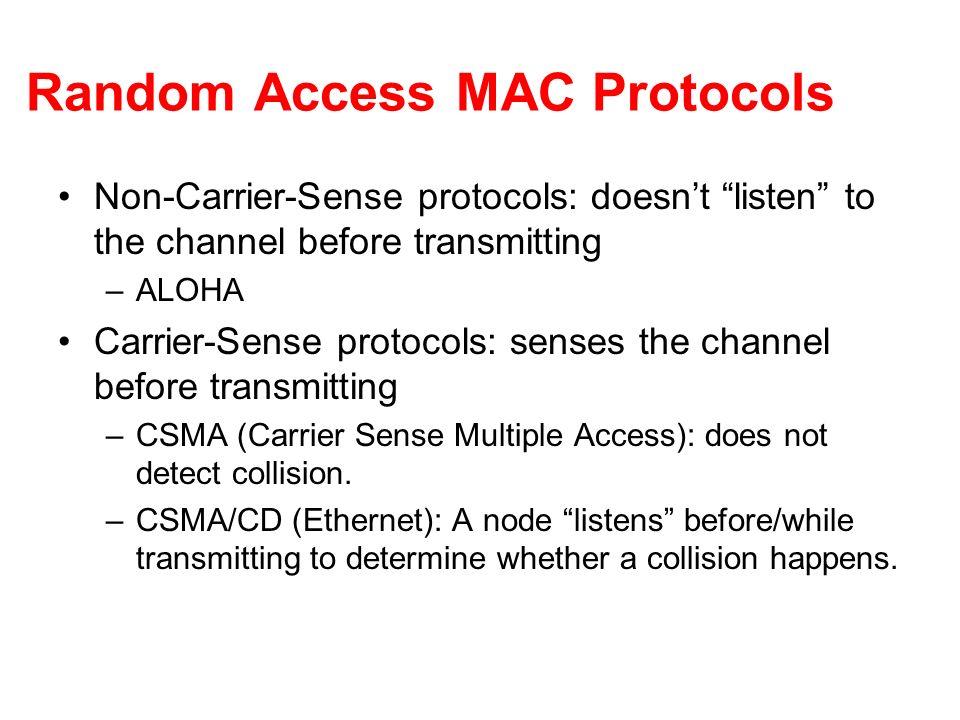 Random Access MAC Protocols Non-Carrier-Sense protocols: doesnt listen to the channel before transmitting –ALOHA Carrier-Sense protocols: senses the c