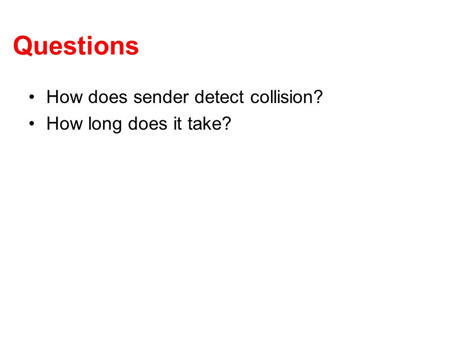 Questions How does sender detect collision? How long does it take?