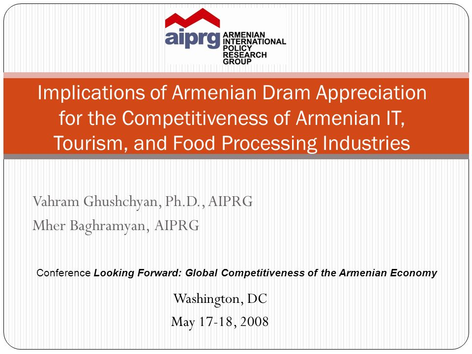 Vahram Ghushchyan, Ph.D., AIPRG Mher Baghramyan, AIPRG Implications of Armenian Dram Appreciation for the Competitiveness of Armenian IT, Tourism, and