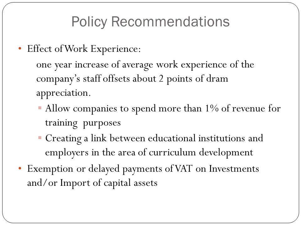 Policy Recommendations Effect of Work Experience: one year increase of average work experience of the companys staff offsets about 2 points of dram ap
