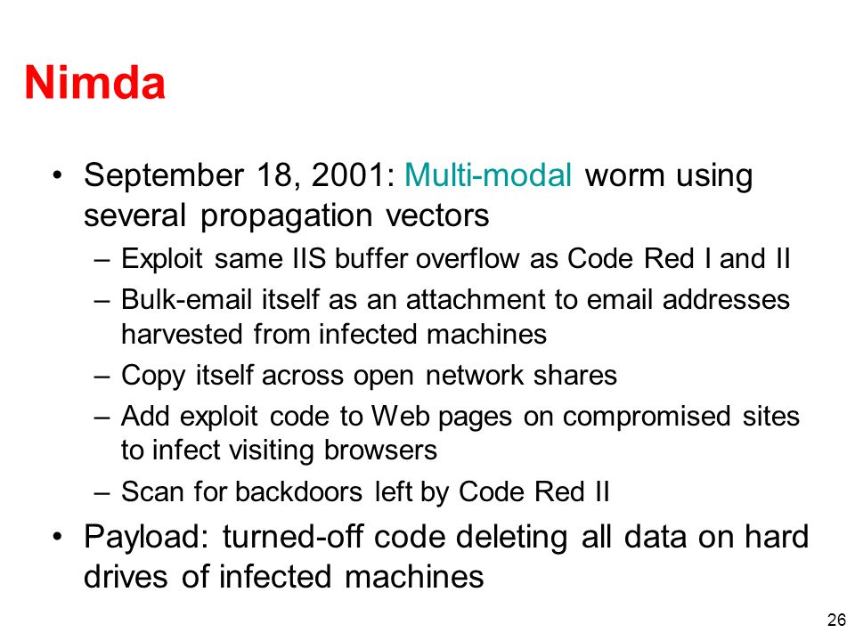 26 September 18, 2001: Multi-modal worm using several propagation vectors –Exploit same IIS buffer overflow as Code Red I and II –Bulk-email itself as