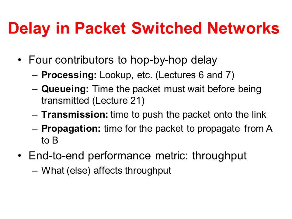 Delay in Packet Switched Networks Four contributors to hop-by-hop delay –Processing: Lookup, etc.