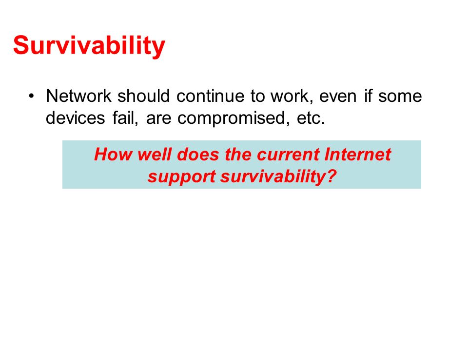 Survivability Network should continue to work, even if some devices fail, are compromised, etc.