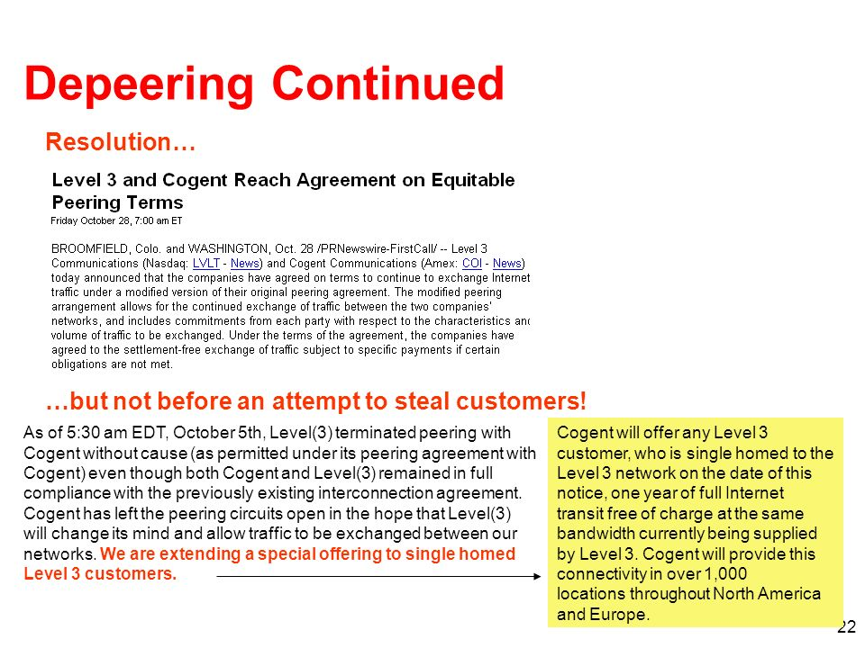 22 Depeering Continued Resolution… …but not before an attempt to steal customers! As of 5:30 am EDT, October 5th, Level(3) terminated peering with Cog
