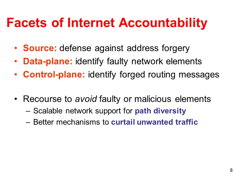 8 Facets of Internet Accountability Source: defense against address forgery Data-plane: identify faulty network elements Control-plane: identify forge
