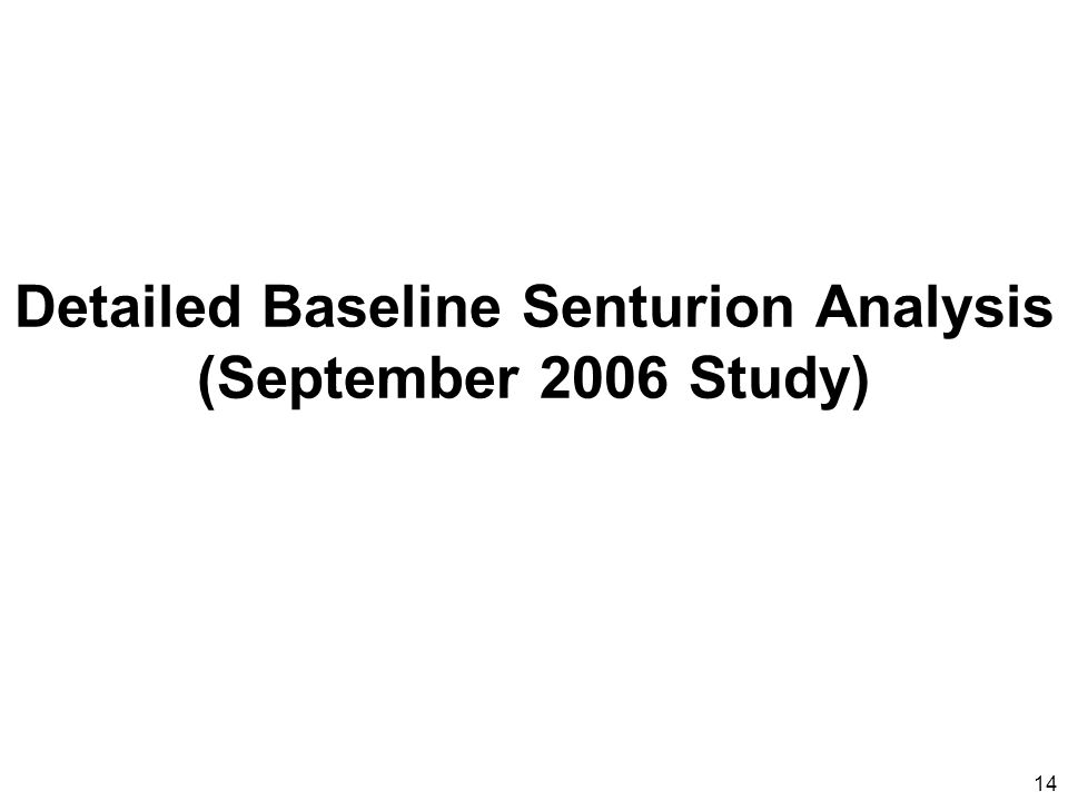 14 Detailed Baseline Senturion Analysis (September 2006 Study)