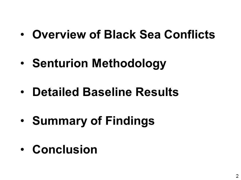2 Agenda Overview of Black Sea Conflicts Senturion Methodology Detailed Baseline Results Summary of Findings Conclusion