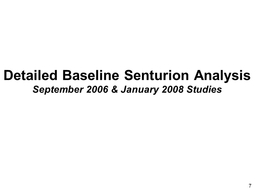 7 Detailed Baseline Senturion Analysis September 2006 & January 2008 Studies