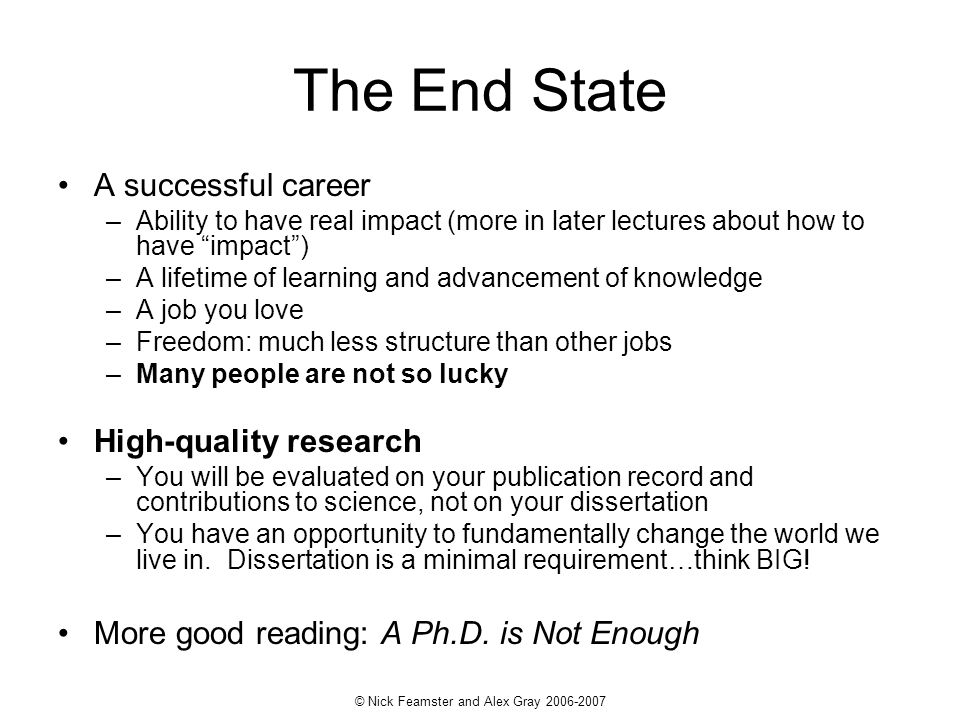 © Nick Feamster and Alex Gray 2006-2007 The End State A successful career –Ability to have real impact (more in later lectures about how to have impac