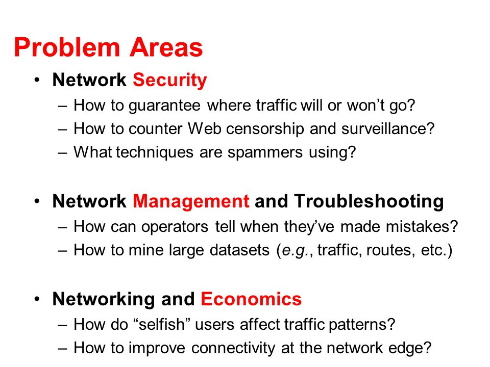 Problem Areas Network Security –How to guarantee where traffic will or wont go.