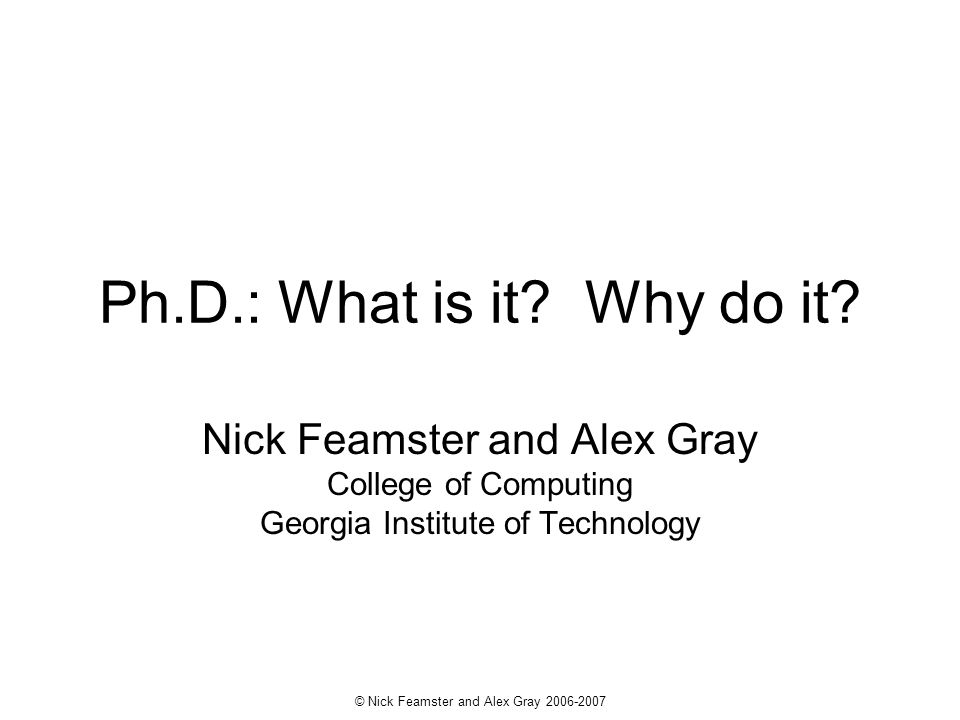 © Nick Feamster and Alex Gray 2006-2007 The reason I got my Ph.D.
