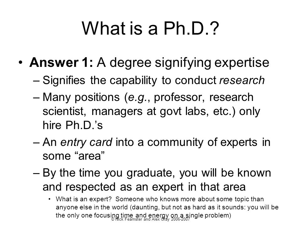 © Nick Feamster and Alex Gray What is a Ph.D..