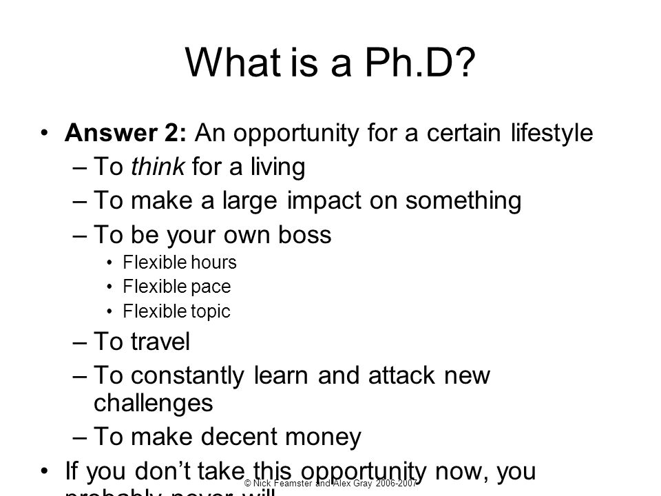 © Nick Feamster and Alex Gray What is a Ph.D.