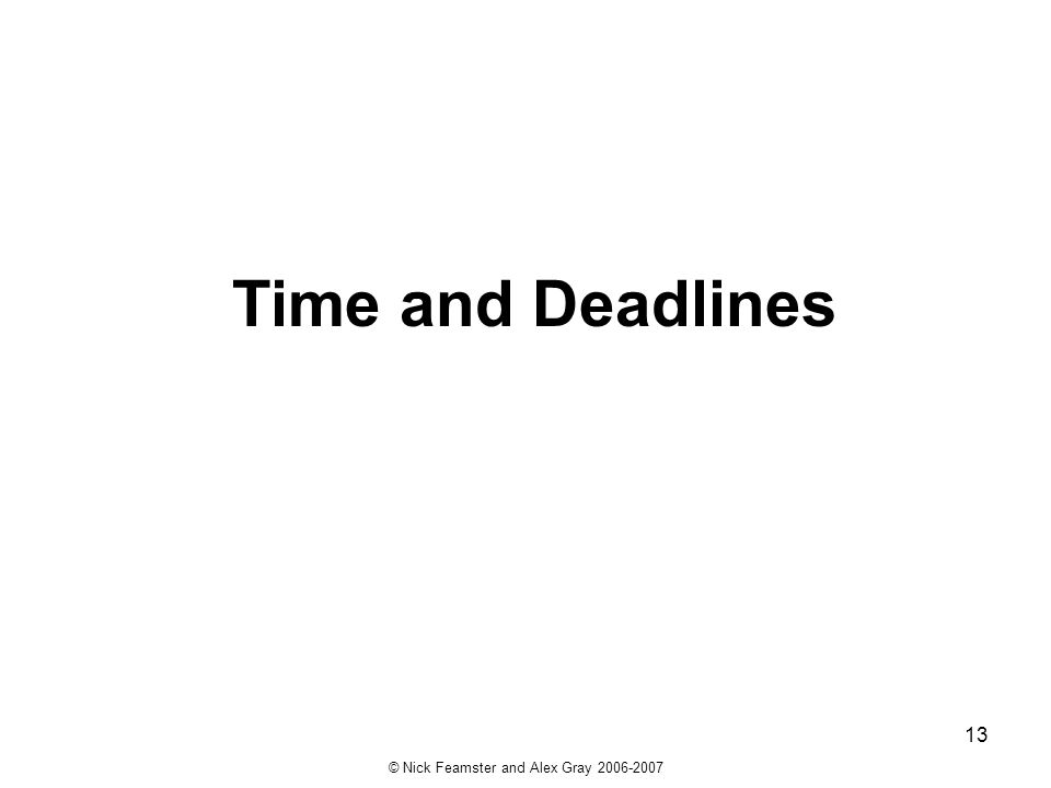 © Nick Feamster and Alex Gray 2006-2007 13 Time and Deadlines