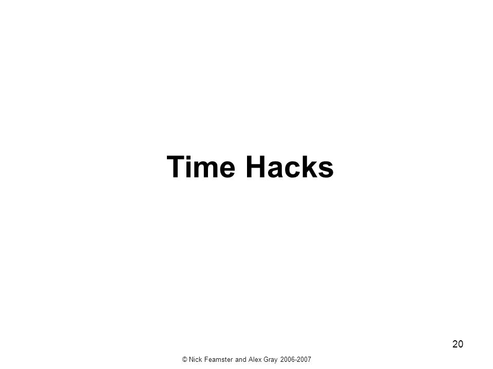 © Nick Feamster and Alex Gray 2006-2007 20 Time Hacks
