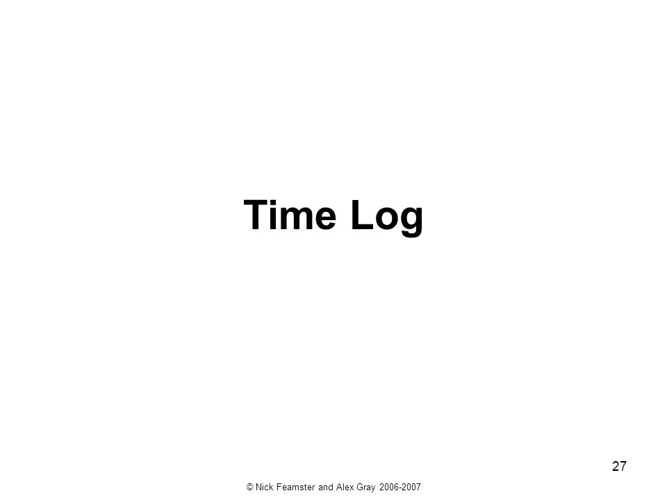 © Nick Feamster and Alex Gray 2006-2007 27 Time Log