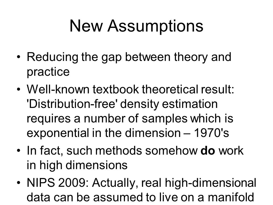 New Assumptions Reducing the gap between theory and practice Well-known textbook theoretical result: 'Distribution-free' density estimation requires a