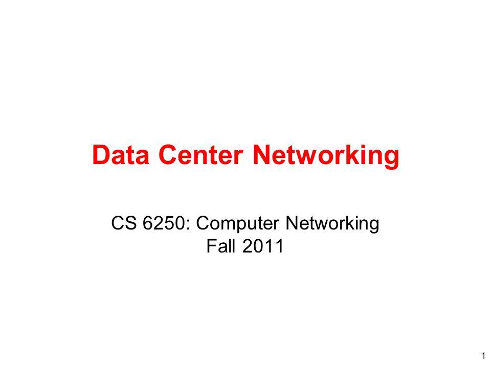 1 Data Center Networking CS 6250: Computer Networking Fall 2011