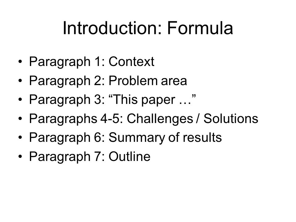 Introduction: Formula Paragraph 1: Context Paragraph 2: Problem area Paragraph 3: This paper … Paragraphs 4-5: Challenges / Solutions Paragraph 6: Summary of results Paragraph 7: Outline