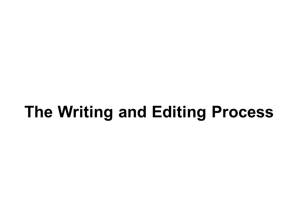 The Writing and Editing Process