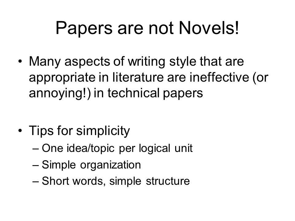 Usage: Composing Individual Sentences Errors (spelling, grammar, etc.) or deviations in style can cause the reader to context switch –This creates a barrier for information flow –Your goal is to reduce or eliminate these Write in a style the reader expects –Reading previous conference proceedings can help here