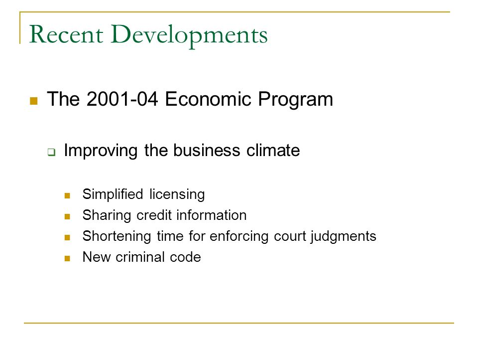 Recent Developments The 2001-04 Economic Program Improving the business climate Simplified licensing Sharing credit information Shortening time for en