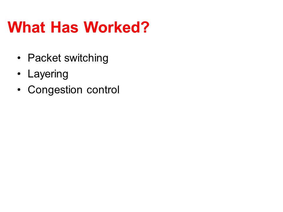 What Has Worked Packet switching Layering Congestion control